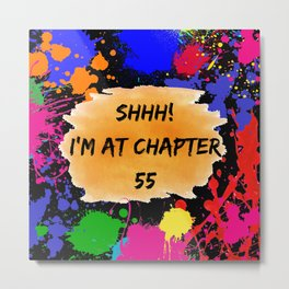 Shhh! I'm at chapter 55 Metal Print
