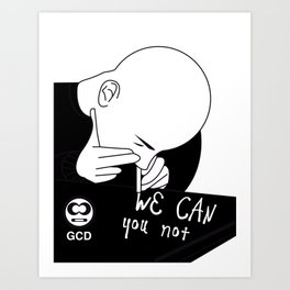 we can you not Art Print