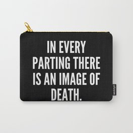 In every parting there is an image of death Carry-All Pouch