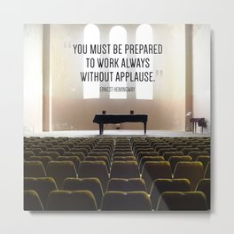 """You must be prepared to work always without applause."" - Ernest Hemingway Metal Print"