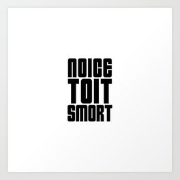 Noice Toit Smort ( B99 MEMES ) Art Print