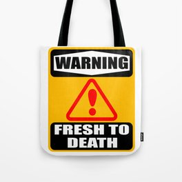 """""""Warning Fresh To Death' tee design for fresh looking personality like you do! Makes a nice gift too Tote Bag"""