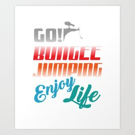 Go Bungee Jumping Enjoy Life Art Print