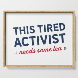 Tired Activist Needs Some Tea Serving Tray