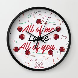 All of me loves all of you. Wall Clock
