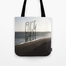 if not now Tote Bag