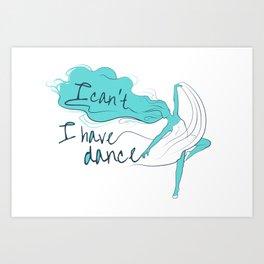 I can't, I have dance - Blue Art Print