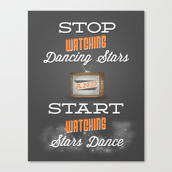 Stop Watching Dancing Stars And Start Watching Stars Dance Canvas Print