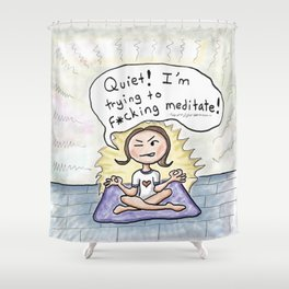 Quiet! I'm Trying to F*cking Meditate! Shower Curtain