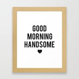 Good Morning Handsome Framed Art Print