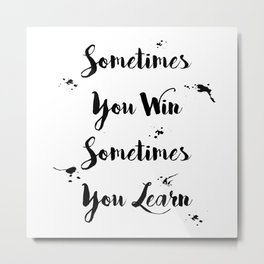 Sometimes You Win Sometimes You Learn Quote Metal Print