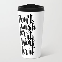Don't Wish For It Work For It,Office Desk,Office Wall Art,Boss Gift,Inspirational poster Travel Mug