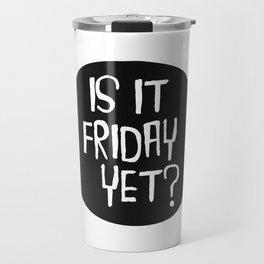 Is It Friday Yet? Travel Mug