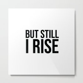 BUT STILL I RISE Metal Print