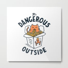 Dangerous Outside Metal Print