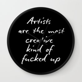 Artists are the most creative kind of fucked up Wall Clock
