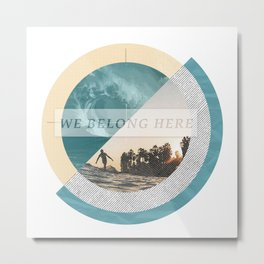 We belong Metal Print