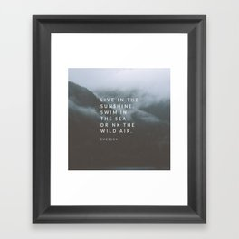 Live in the sunshine. Swim in the sea. Drink the wild air. Framed Art Print