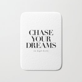 Chase Your Dreams in High Heels black and white typography poster bedroom decor wall art Bath Mat