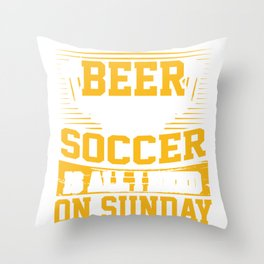 Soccer Fan Gift Beer and Soccer is All I Need on Sunday Soccer Throw Pillow