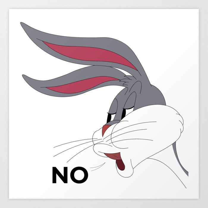 Bugs Bunny Meme NO Art Print by fantasylife | Society6