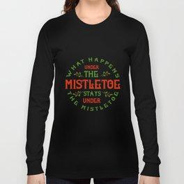 What Happens Under The Mistletoe Long Sleeve T-shirt