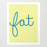 fat Art Prints featuring Fat! by Liza Eckert
