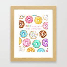 I Donut know what I'd do without you Framed Art Print