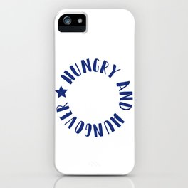 Hungry and Hungover iPhone Case