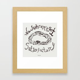 We just can't get satisfactory  Framed Art Print