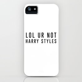 lol ur not harry styles iPhone Case