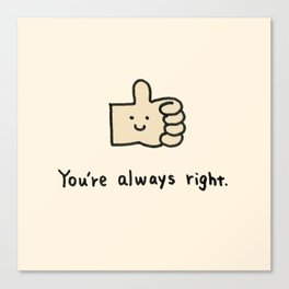 You're always right Canvas Print