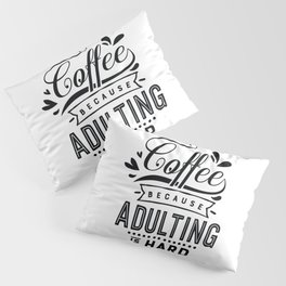 Coffee because adulting is hard - Funny hand drawn quotes illustration. Funny humor. Life sayings.  Pillow Sham