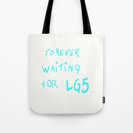 FOREVER WAITING FOR LG5.....  Tote Bag