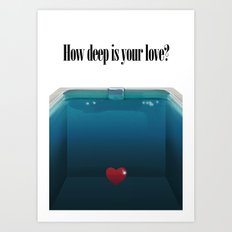 How deep is your Love? Art Print