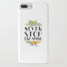 never stop dreaming Slim Case iPhone 7 Plus