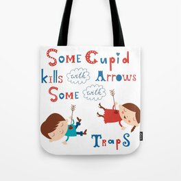 Some cupid kills with arrows some with traps Tote Bag