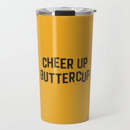 Cheer Up Buttercup Funny Quote Travel Mug