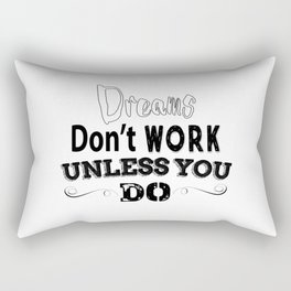 """Dreams don't work unless you do"" Rectangular Pillow"