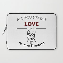 All You Need Is Love and a German Shephard Laptop Sleeve