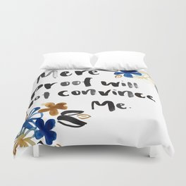 Mere Proof Will Not Convince Me Duvet Cover