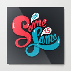 The Same is Lame Metal Print