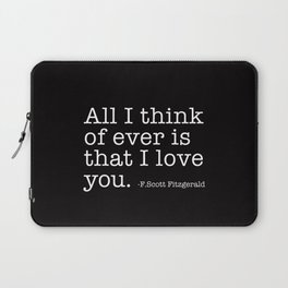 All I think of ever that I love you - Fitzgerald quote Laptop Sleeve
