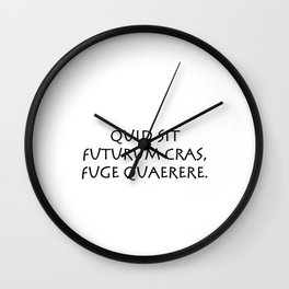 Quid sit futurum cras fuge quaerere Wall Clock