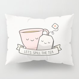 Let's Spill The Tea Pillow Sham