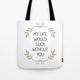 My Life Would Suck Without You - Design for your Bestie Tote Bag