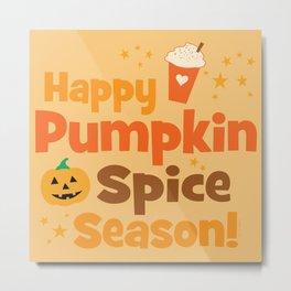 Happy Pumpkin Spice Season Metal Print
