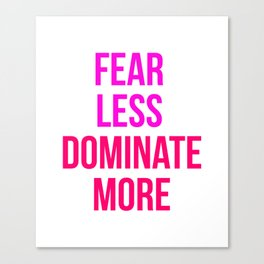 Fear Less Dominate More Design Canvas Print