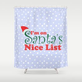 I'm on Santa's Nice List Shower Curtain