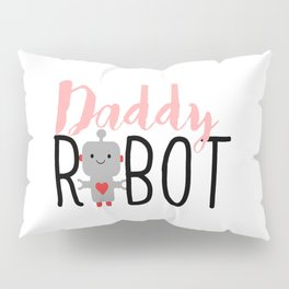 Daddy Robot Pillow Sham